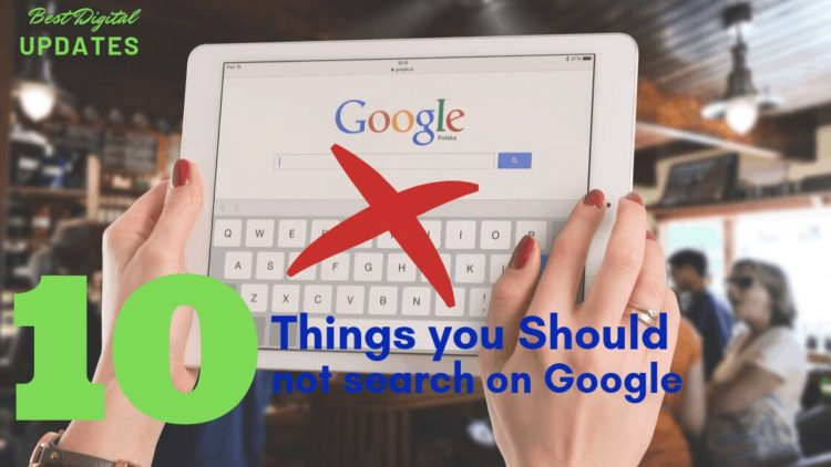 top 10 things you should not search on google